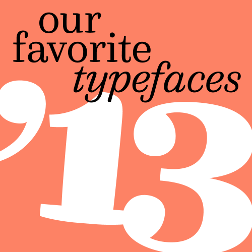 Typographica, Our Favorite Typefaces 2013